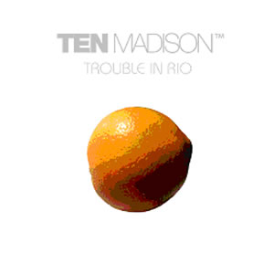 Ten Madison - Trouble In Rio